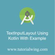 Tutorialwing TextInputLayout using kotlin tutorial with example