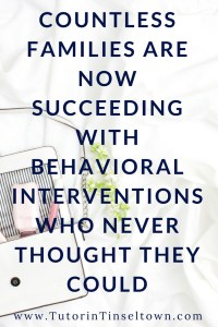 Countless Families Are Now Succeeding With Behavioral Interventions Who Never Thought They Could