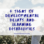 6 Signs of Developmental Delays and Learning Disabilities
