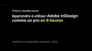 ID – Utiliser Adobe InDesign 2016 comme un pro en 8 heures, par Thierry Dambermont 2016 (7h54)