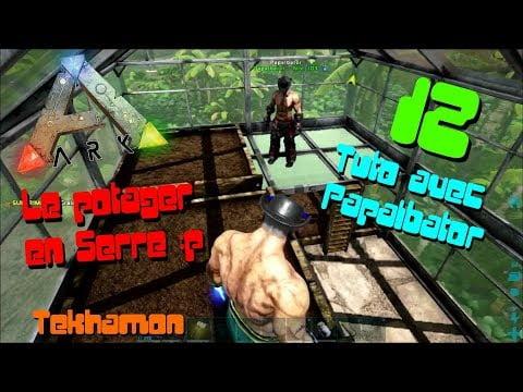 Ark [FR] #12 ► Tuto de Papalbator ◄ Le Potager en Serre !!!!