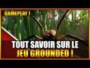 GAMEPLAY – TOUT SAVOIR SUR LE JEU DE SURVIE GROUNDED – FR