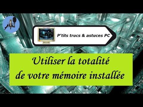 [Tuto informatique#Vidéo N°435] Utiliser la totalité de votre mémoire installée-Voix-Off-fr
