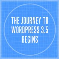 The Journey to WordPress 3.5 Begins