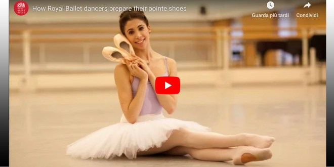 [VIDEO] Come preparano le punte le ballerine del Royal Ballet