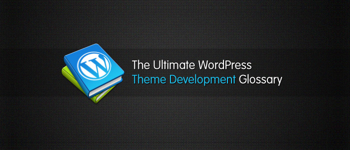 The Ultimate WordPress Theme Development Glossary