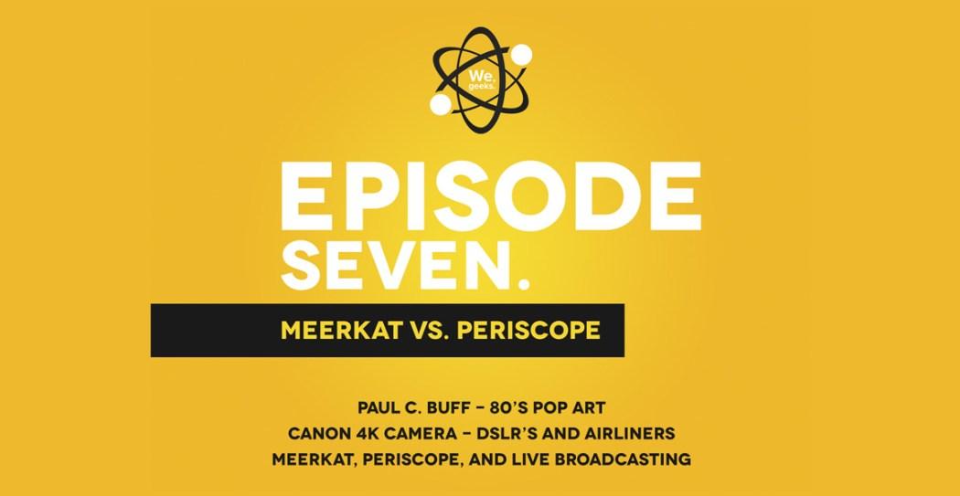 We, Geeks Podcast - Episode 7