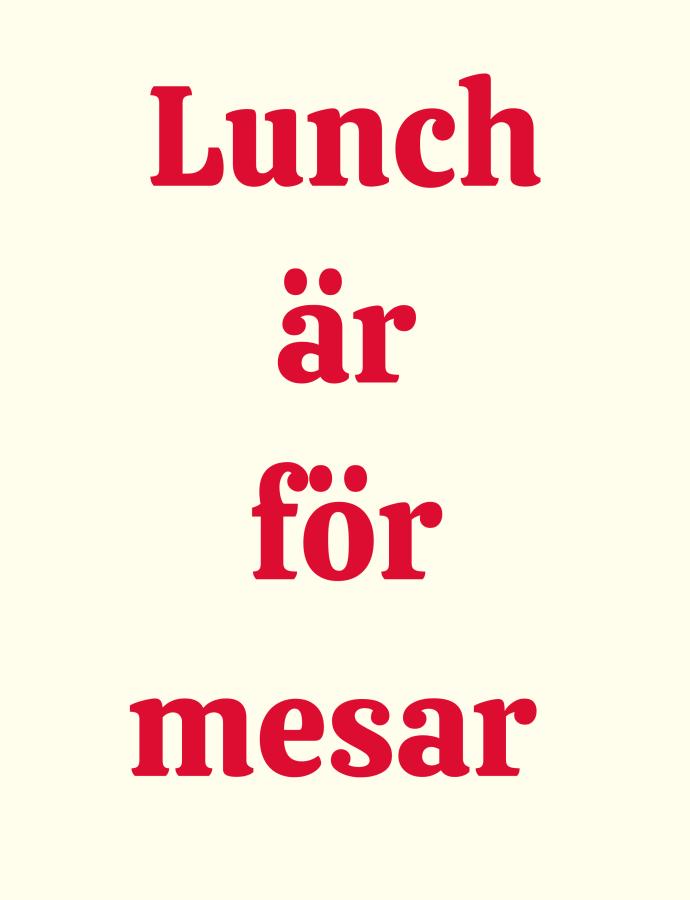 Lunch är för mesar