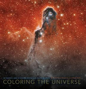 Coloring the Universe: An Insider's Look at Making Spectacular Images of Space by Dr. Travis Rector, Kimberly Arcand & Megan Watzke.