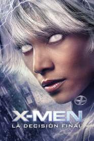 X-Men 3: La Batalla Final / X-Men 3: La Decisión Final / X-Men: The Last Stand