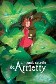 Arrietty y el Mundo de los Diminutos / El Mundo Secreto de Arrietty / Kari-Gurashi no Arietti / The Secret World of Arrietty