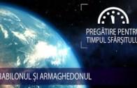 12 – Babilonul și Armaghedonul | Pregătire pentru Timpul Sfârșitului