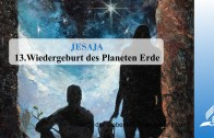 13.WIEDERGEBURT DES PLANETEN ERDE – JESAJA | Pastor Mag. Kurt Piesslinger