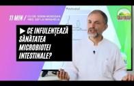 Ce Infulențează Sănătatea Microbiotei Intestinale | Dr. Moroșan Sorin [2021] part.16.