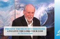 4.1 To Love God – TO LOVE THE LORD YOUR GOD | Pastor Kurt Piesslinger, M.A.