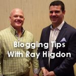 Blogging Tips With Ray Higdon