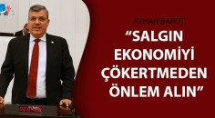 CHP'li Barut salgın için alınan önlemleri sorguladı!