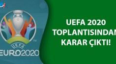 EURO 2020 Avrupa Futbol Şampiyonasıyla ilgili beklenen karar!