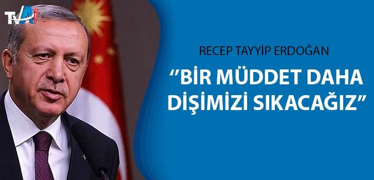 """Cumhurbaşkanı Recep Tayyip Erdoğan """"Tavizsiz devam etmemiz gerek."""""""