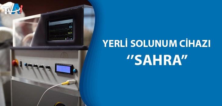 Yerli solunum cihazı 'Sahra' Mayıs'ta seri üretime geçiyor