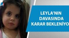 Öldürülen 4 yaşındaki Leyla'nın davasında yeni gelişme