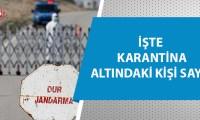 İçişleri Bakanlığı karantina altındaki kişi sayısını açıkladı