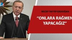 """Cumhurbaşkanı Erdoğan : """"nasıl güzelleşecek bunu da görecekler."""""""