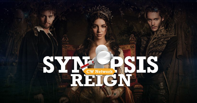 """Reign 2x22 """"Burn"""" Official Synopsis [Season FINALE]"""