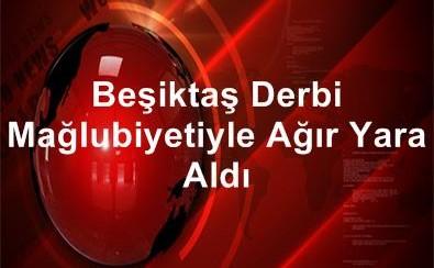 Beşiktaş, Derbi Mağlubiyetiyle Ağır Yara Aldı