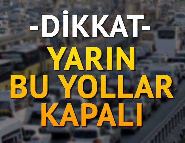 1 Mayıs'ta İstanbul'da hangi yollar trafiğe kapanacak?