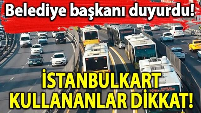 İSTANBULKART KULLANANLAR DİKKAT!