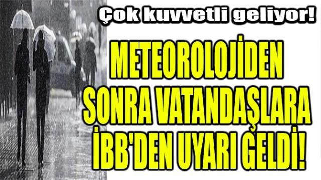 METEOROLOJİDEN SONRA VATANDAŞLARA İBB'DEN UYARI GELDİ!