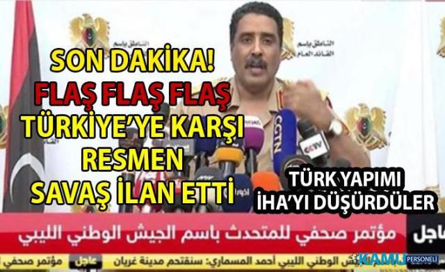 Libya ulusal ordusu resmen Türkiye'ye karşı savaş ilan etti! Libya'dan Türkiye'ye tehdit: Türk gemileri ve uçakları hedef, Türk vatandaşları tutuklanacak