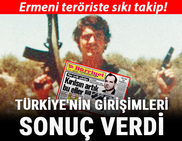 Türkiye'den Ermeni teröriste sıkı takip