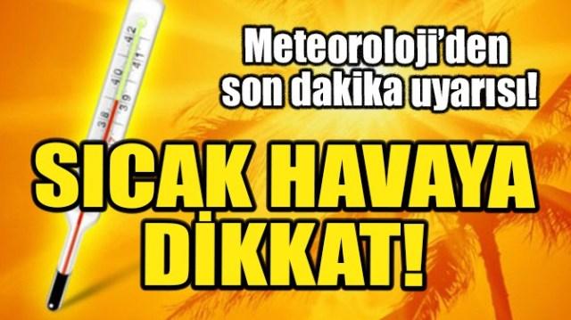 METEOROLOJİ'DEN SON DAKİKA UYARISI! SICAK HAVAYA DİKKAT!