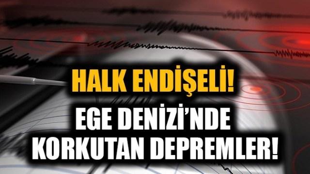 HALK ENDİŞELİ! EGE DENİZİ'NDE KORKUTAN DEPREMLER!