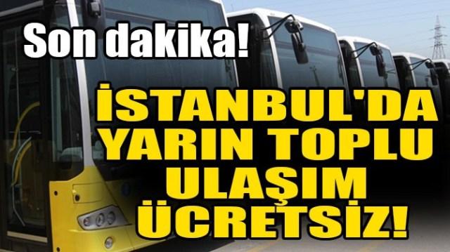 İSTANBUL'DA YARIN TOPLU ULAŞIM ÜCRETSİZ!