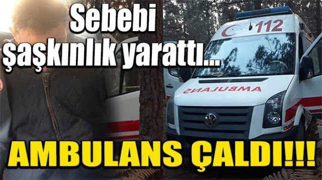 AMBULANS ÇALDI!!!