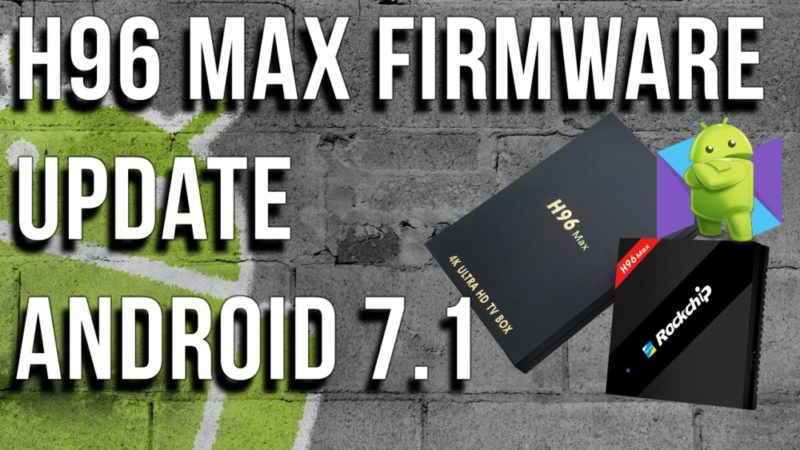 H96 Max firmware update to Android 7,1