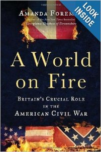 "A WORLD ON FIRE: BRITAIN'S CRUCIAL ROLE IN THE AMERICAN CIVIL WAR"" by Amanda Foreman"