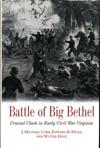 Battle of Big Bethel Crucial Clash in Early Civil War Virginia by Michael Cobb, Edward B. Hick, Wythe Holt