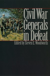 Civil War Generals in Defeat Edited by Steven E. Woodworth