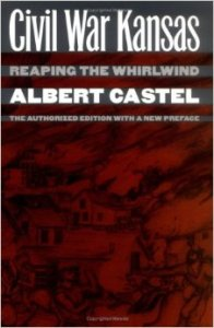 Civil War Kansas; Reaping the Whirlwind by Albert Castel