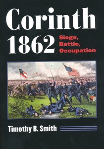 Corinth, 1862 Siege, Battle, Occupation (Timothy B. Smith, author)