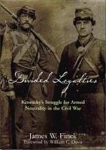 Divided Loyalties; Kentucky's Struggle for Armed Neutrality in the Civil War by James W. Finck