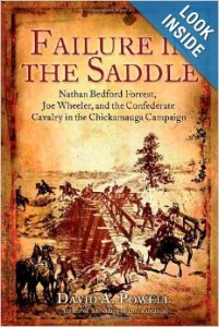 Failure in the Saddle: Nathan Bedford Forrest, Joseph Wheeler, and the Confederate Cavalry in the Chickamauga Campaign, by David A. Powell