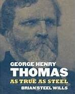 George Henry Thomas; As True as Steel By Brian Steel Wills