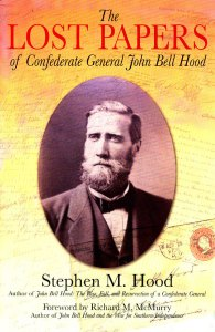 The Lost Papers of Confederate General John Bell Hood, Stephen M. Hood, Savas Beatie