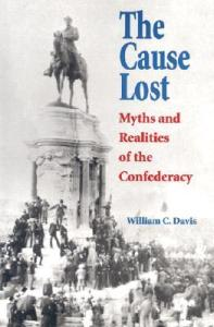 The Cause Lost; Myths and Realities of the Confederacy By William C. Davis