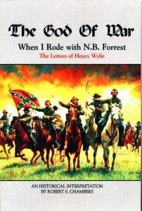 THE GOD OF WAR: WHEN I RODE WITH N.B. FORREST – THE LETTERS OF HENRY WYLIE, A HISTORICAL INTREPRETATION BY ROBERT S. CHAMBERS